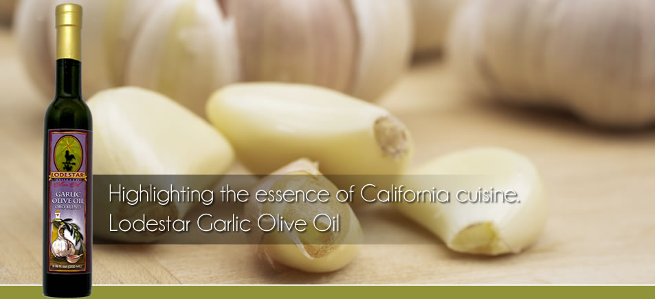 Highlighting the Essence of California Cuisine. Lodestar Garlic Olive Oil.