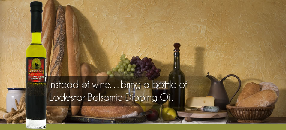 Instead of Wine...Bring a Bottle of Lodestar Balsamic Dipping Oil.